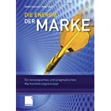 """Die Energie der Marke: Ein konsequentes und pragmatisches Markenf�hrungskonzeptvon """"Detlef Schmidt"""""""