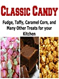 Classic Candy: Fudge, Taffy, Caramel Corn, And Many Other Treats for Your Kitchen: (Classic Candy - Gumdrop - Pecan Toffee - Cinnamon Brown)