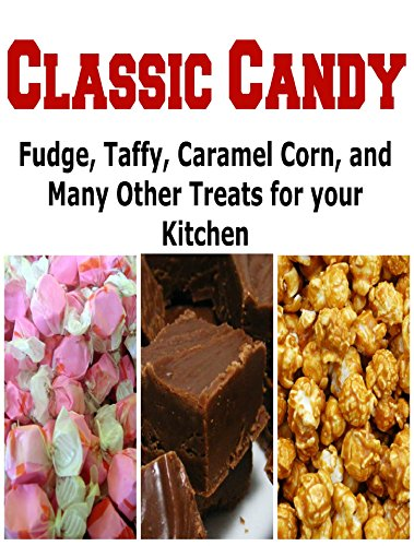 Classic Candy: Fudge, Taffy, Caramel Corn, And Many Other Treats for Your Kitchen: (Classic Candy - Gumdrop - Pecan Toffee - Cinnamon Brown) by Chef Elham