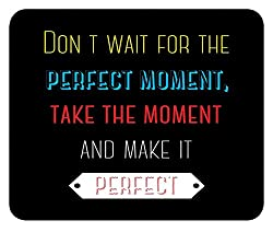 Don't Wait for Perfect Moment