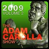 The Adam Carolla Show 2009, Vol.2 [Explicit]