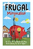 img - for Frugal Minimalist - How to Live More Optimally By Saving Money and De-Cluttering Your Life for Beginners (Frugal Minimalist Guide, De-Cluttering Your Life, Saving Money Tips) book / textbook / text book