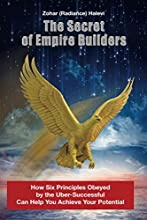 The Secret of Empire Builders: How Six Principles Obeyed by the Uber-Successful Can Help You Achieve Your Potential (Motivation & Inspiration For Success & Happy Life)