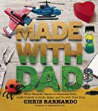 Made with Dad: From Wizards' Wands to Japanese Dolls, Craft Projects to Build, Make, and Do with Your Kids