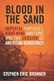 img - for Blood in the Sand: Imperial Fantasies, Right-Wing Ambitions, and the Erosion of American Democracy book / textbook / text book