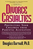 Douglas Darnall Divorce Casualties:: Protecting Your Children from Parental Alienation