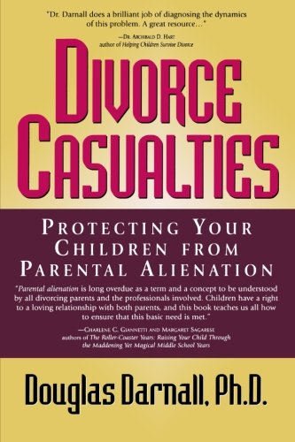 Divorce Casualties:: Protecting Your Children from Parental Alienation