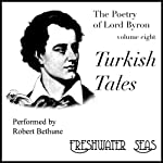 The Poetry of Lord Byron, Volume VIII: Turkish Tales (       UNABRIDGED) by George Gordon Byron Narrated by Robert Bethune