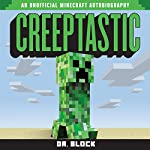 Creeptastic: The Diary of a Misunderstood Creeper and How He Saved Steve's Life |  Dr. Block