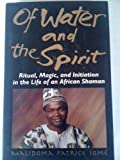 Of Water and the Spirit: Ritual, Magic, and Initiation in the Life of an African Shaman
