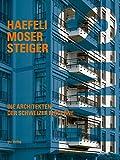 Haefeli Moser Steiger: Die Architekten der Schweizer Moderne. Werkkatalog und vollständiges Werkverzeichnis