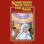 Something Beautiful for God | Malcolm Muggeridge