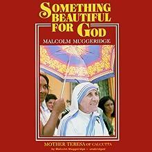 Something Beautiful for God Audiobook by Malcolm Muggeridge Narrated by Wanda McCaddon, Leonard Muggeridge