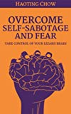 Overcome Fear and Self-Sabotage - Take Control of Your Brain, Breakthrough Your Fears and Set Yourself Free! (English Edition)