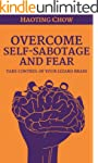 Overcome Fear and Self-Sabotage - Tak...