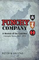 Punchy Company: A Memoir of the Cold War, Uijeongbu, Korea, 1969 - 1974 (Volume 1)