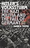 Hitler's Volkssturm: The Nazi Militia and the Fall of Germany, 1944-1945 (Modern War Studies)
