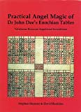 Practical Angel Magic of Dr. John Dee's Enochian Tables: Tabularum Bonorum Angelorum Invocationes