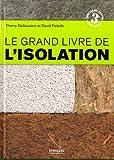 Le grand livre de l'isolation : Solutions thermiques, acoustiques, �cologiques et hautes performances