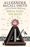 Alexander McCall Smith Bertie Plays The Blues: 7: A 44 Scotland Street Novel by McCall Smith, Alexander (2012)