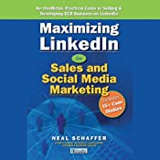 Maximizing LinkedIn for Sales and Social Media Marketing: An Unofficial, Practical Guide to Selling & Developing B2B Business on LinkedIn | [Neal Schaffer]