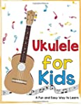Ukulele for Kids: A Fun and Easy Way...