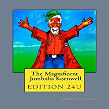 Magnificent Jumbalia Kornwell, Volume 1 (       UNABRIDGED) by Charles Edward Shepherd Narrated by Stefanie Paige