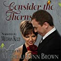 Consider the Thorns: The Trampled Rose Series Audiobook by Michelle Lynn Brown Narrated by Meghan Kelly