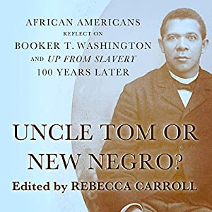 Uncle Tom or New Negro?: African Americans Reflect on Booker T. Washington and 'Up from Slavery' 100 Years Later Audiobook
