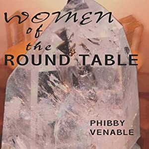 Women of the Round Table | [Phibby Venable]