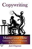 COPYWRITING:  Master your Flow | Grammar, Sentence Structure & Punctuation (The Art of Writing Book 3)