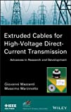 Giovanni Mazzanti Extruded Cables for High Voltage Direct Current Transmission: Advances in Research and Development (IEEE Press Series on Power Engineering)
