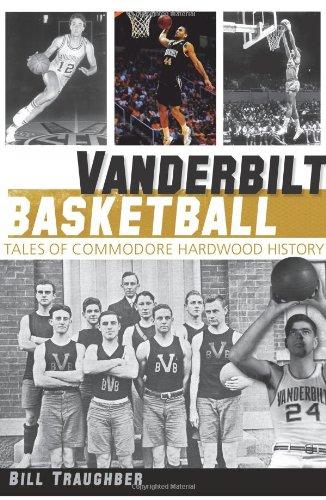 Vanderbilt Basketball: Tales of Commodore Hardwood History (Sports History)