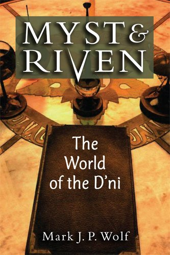 Mark J Wolf - Myst and Riven: The World of the D'ni (Landmark Video Games)