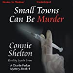 Small Towns Can Be Murder: Charlie Parker Mystery, Book 4 (       UNABRIDGED) by Connie Shelton Narrated by Lynda Evans