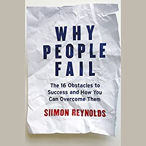 Why People Fail: The 16 Obstacles to Success and How You Can Overcome Them Audiobook
