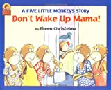 Don't Wake Up Mama! (A Five Little Monkeys Story) (0395764793) by Christelow, Eileen