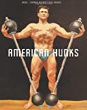 American Hunks: The Muscular Male Body in Popular Culture, 1860-1970