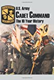 U.S. Army Cadet Command: The 10 Year History