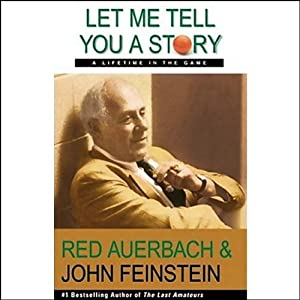 Let Me Tell You a Story: A Lifetime in the Game | [Red Auerbach, John Feinstein]