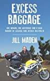 Miss Jill Maden Excess Baggage: One woman, one motorbike and a huge amount of luggage ride across Australia
