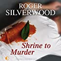 Shrine to Murder (       UNABRIDGED) by Roger Silverwood Narrated by Gordon Griffin