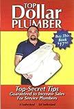 Top Dollar Plumber (Top-Secret Tips Guaranteed to Increase Sales for Service Plumbers)