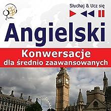Konwersacje dla srednio zaawansowanych - Angielski (Sluchaj & Ucz sie) Audiobook by Dorota Guzik Narrated by  Maybe Theatre Company