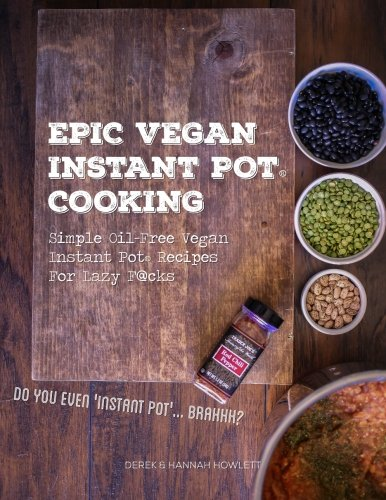 Instant Pot vegan cookbook: Epic Vegan Instant Pot Cooking