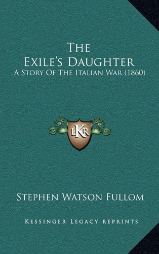 The Exile's Daughter: A Story of the Italian War (1860)