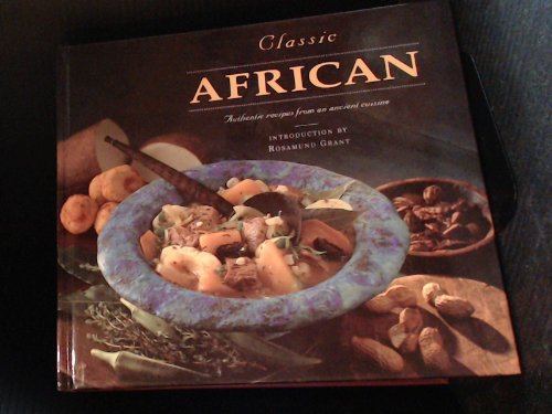 Classic African: Authentic Recipes from an Ancient Cuisine by Rosamund Grant