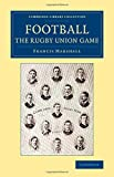 Football: The Rugby Union Game (Cambridge Library Collection - British and Irish History, 19th Century)