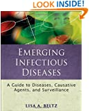 Emerging Infectious Diseases: A Guide to Diseases, Causative Agents, and Surveillance