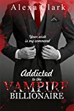 img - for ROMANCE: Addicted to the Vampire Billionaire (Paranormal Vampire New Adult Contemporary Romance) (Paranormal Mystery Alpha Male Romance Short Stories) book / textbook / text book